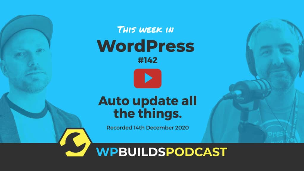 This Week in WordPress #142 - from WP Builds