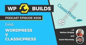 ClassicPress V WordPress - The WP Builds Weekly WordPress Podcast #208