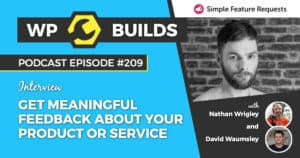 Get meaningful feedback about your product or service - WP Builds Weekly WordPress Podcast #209