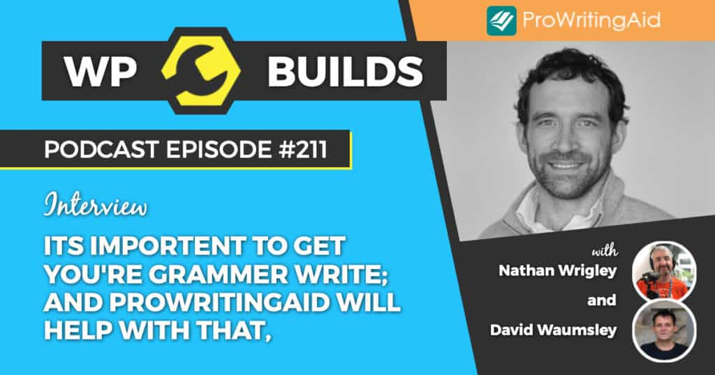 Its importent to get you're grammer write; and ProWritingAid Will help with that, - WP Builds Weekly WordPress Podcast #211