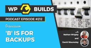 'B' is for Backups - WP Builds Weekly WordPress Podcast #210