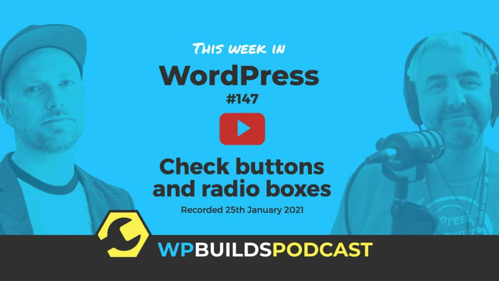 This Week in WordPress #147 - from WP Builds