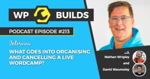 What goes into organising and cancelling a live WordCamp? - WP Builds Weekly WordPress Podcast #213