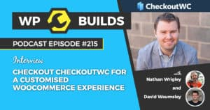 Checkout CheckoutWC for a customised WooCommerce experience - The WP Builds Weekly WordPress Podcast #215