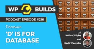 'D' is for Database #216 of the WP Builds Weekly WordPress Podcast