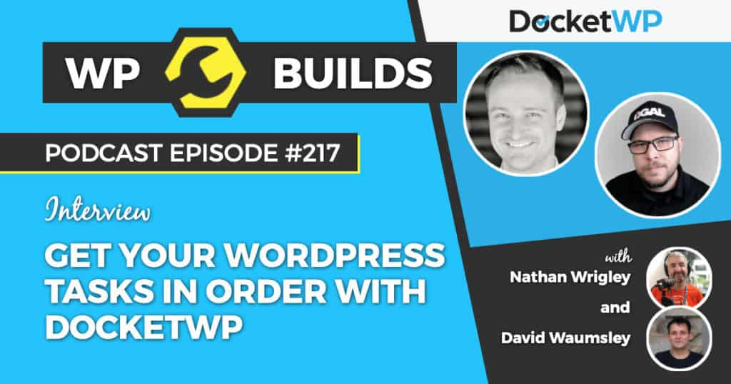 Get your WordPress tasks in order with DocketWP - WP Builds Weekly WordPress Podcast #217