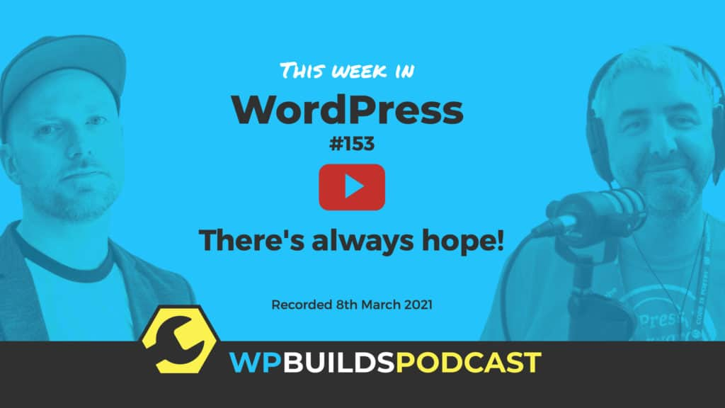 This Week in WordPress #153 - from WP Builds