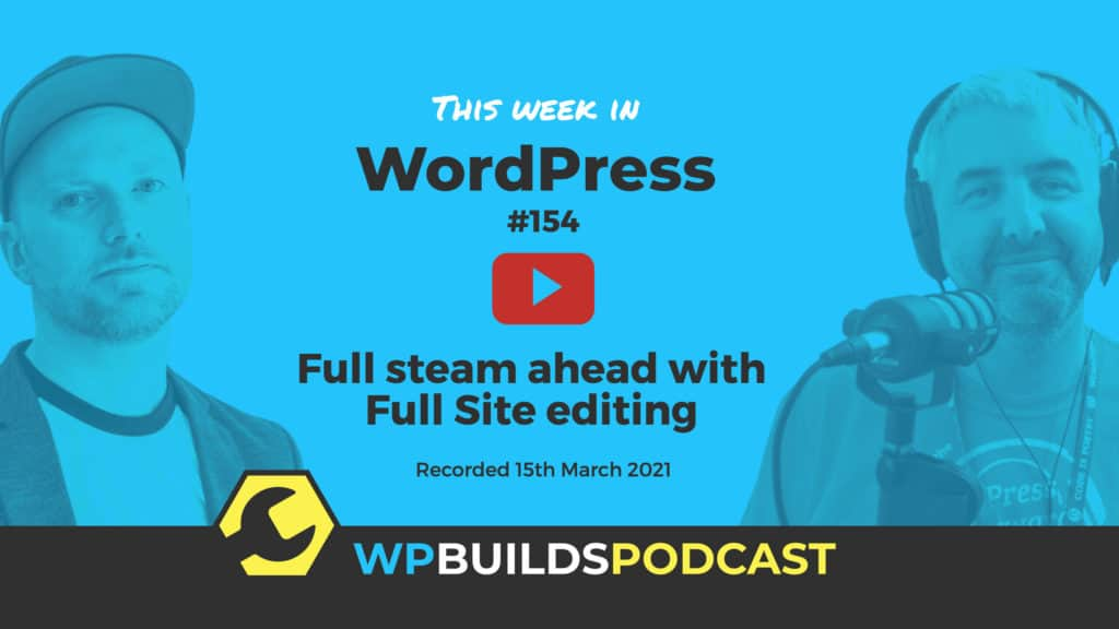 This Week in WordPress #154 - from WP Builds