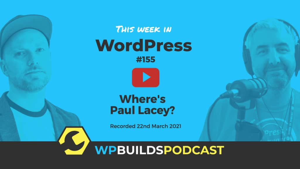 This Week in WordPress #155 - from WP Builds