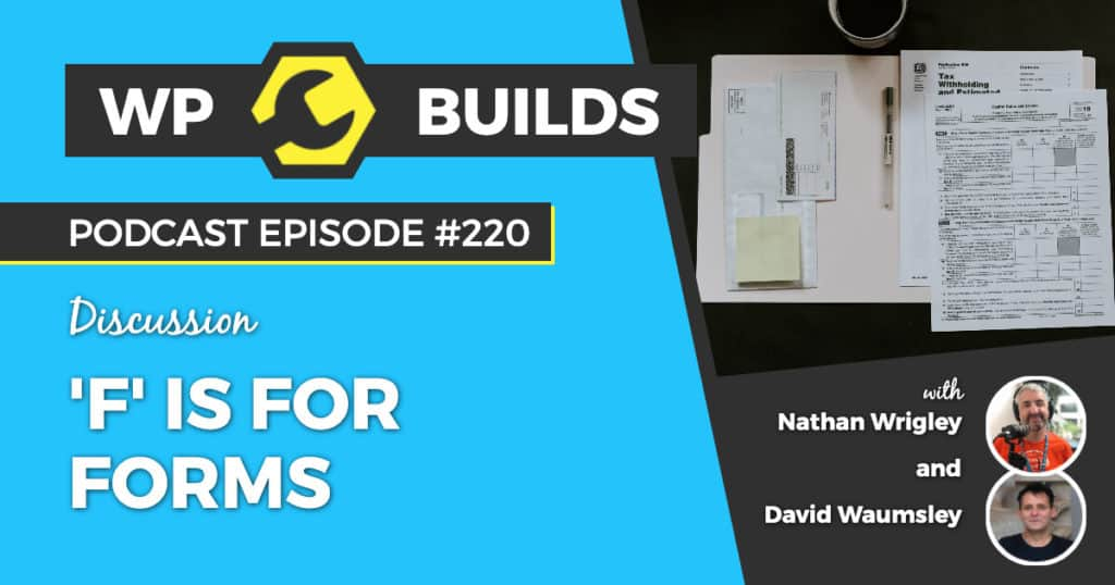 'F' is for forms - WP Builds Weekly WordPress Podcast #220