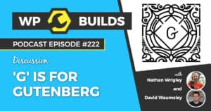 'G' is for Gutenberg - WP Builds Weekly WordPress Podcast #220