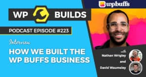 How we built the WP Buffs business - WP Builds Weekly WordPress Podcast #223