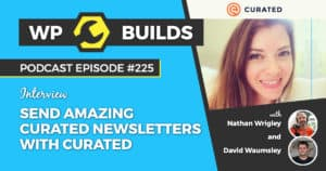 Send amazing curated newsletters with Curated - WP Builds Weekly WordPress Podcast #225