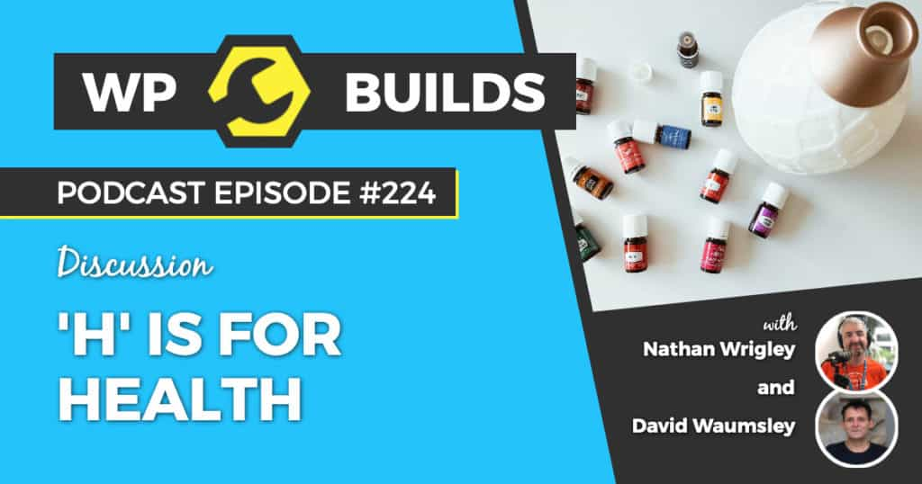'H' is for Health - WP Builds Weekly WordPress Podcast #224