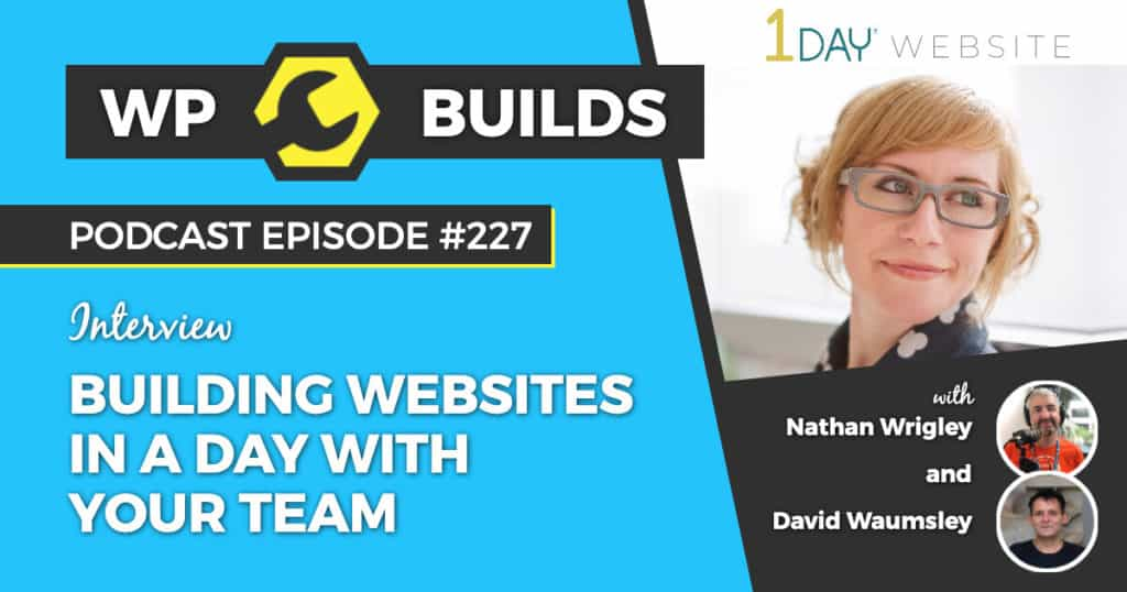 Building websites in a day with your team - WP Builds Weekly WordPress Podcast #227
