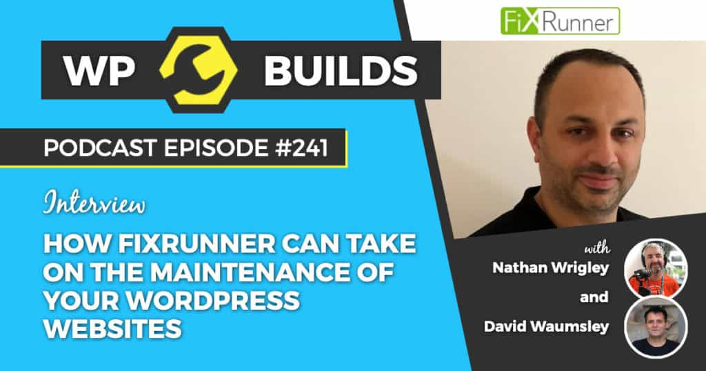 How FixRunner can take on the maintenance of your WordPress websites - WP Builds Podcast #241