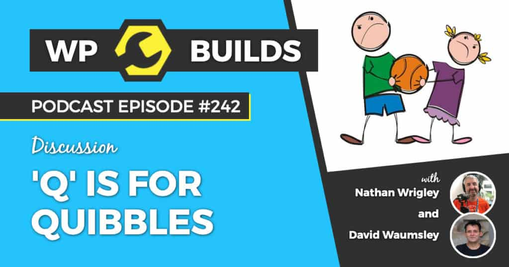 WP Builds Weekly WordPress Podcast #242