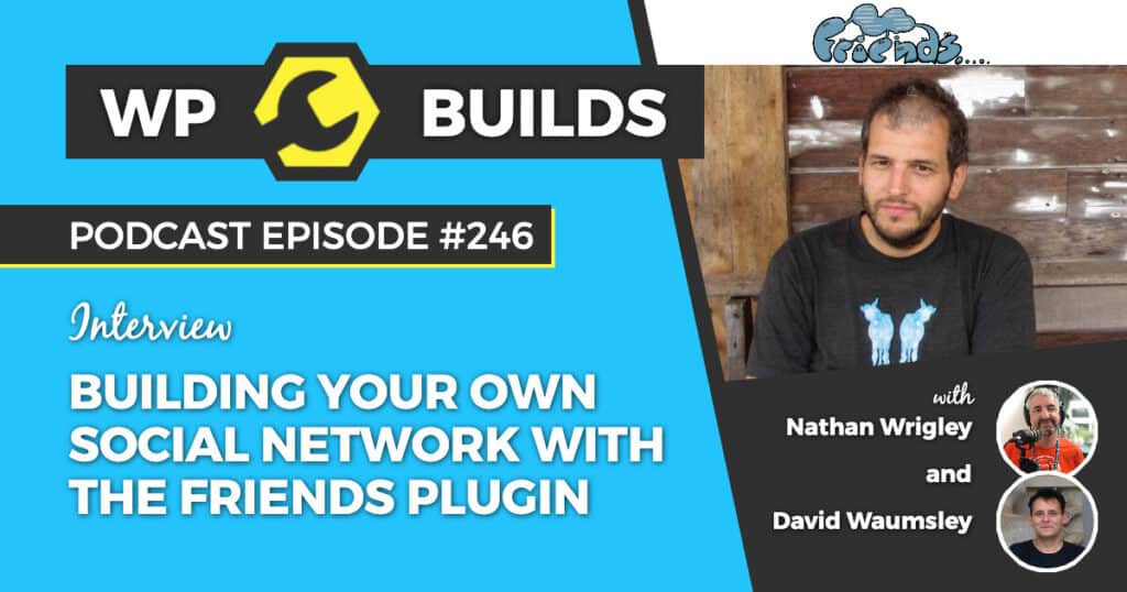 Building your own social network with the Friends plugin - WP Builds Podcast #246